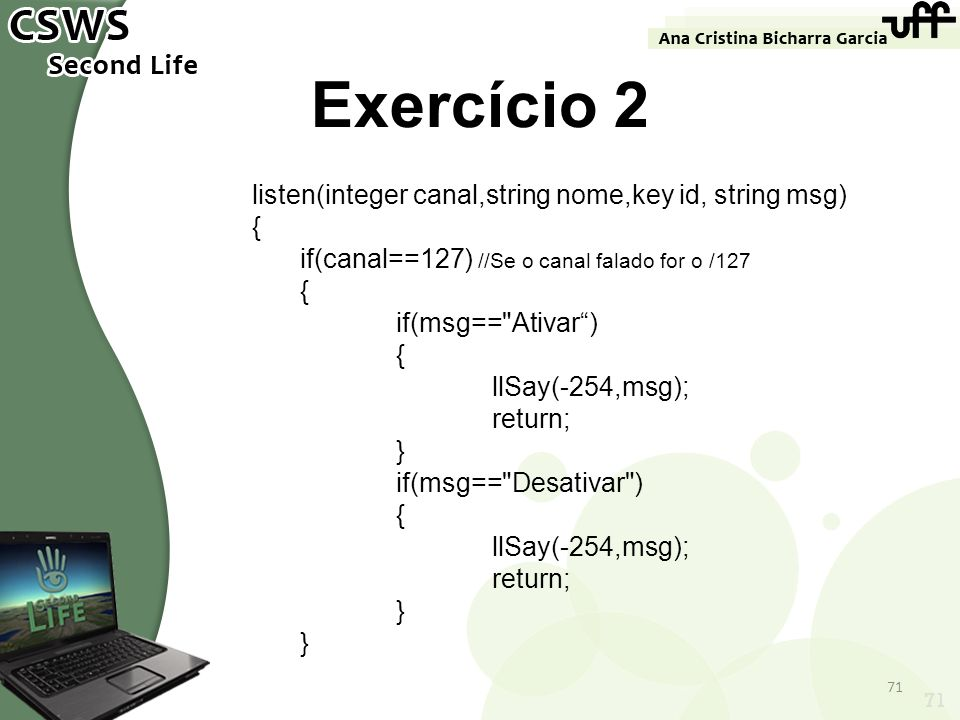Exercício 2 listen(integer canal,string nome,key id, string msg) {