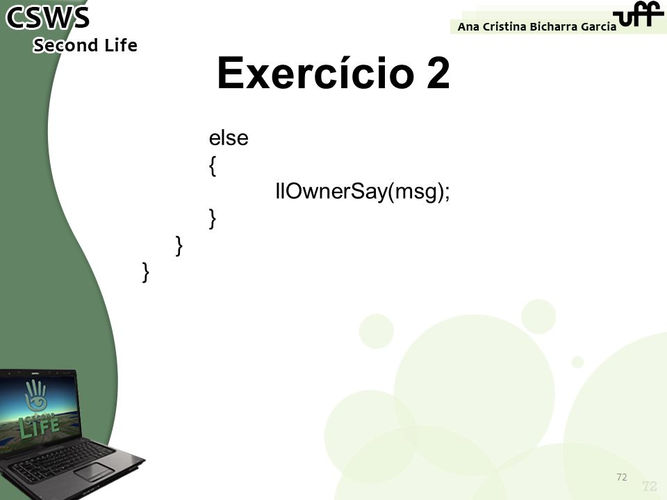Exercício 2 else { llOwnerSay(msg); } 72