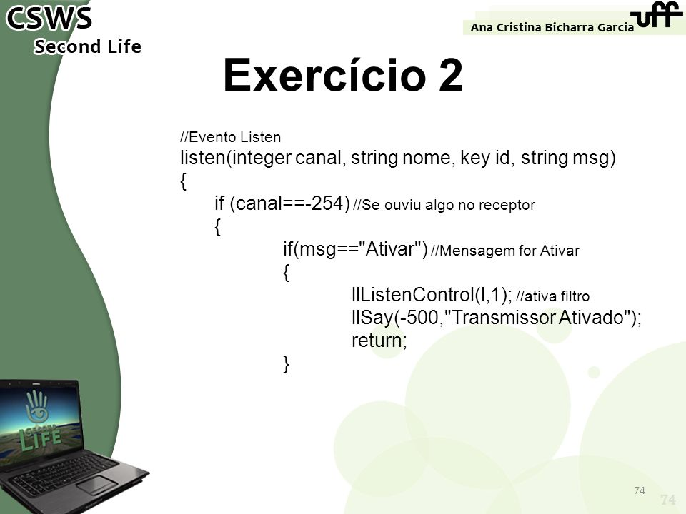 Exercício 2 listen(integer canal, string nome, key id, string msg) {