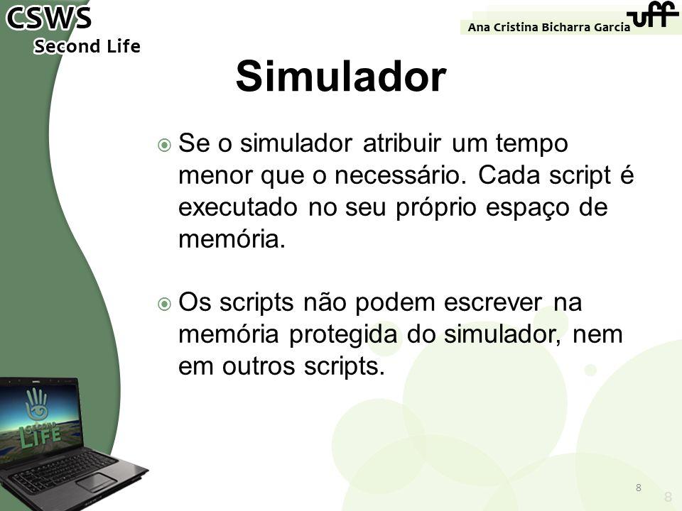 Simulador Se o simulador atribuir um tempo menor que o necessário. Cada script é executado no seu próprio espaço de memória.