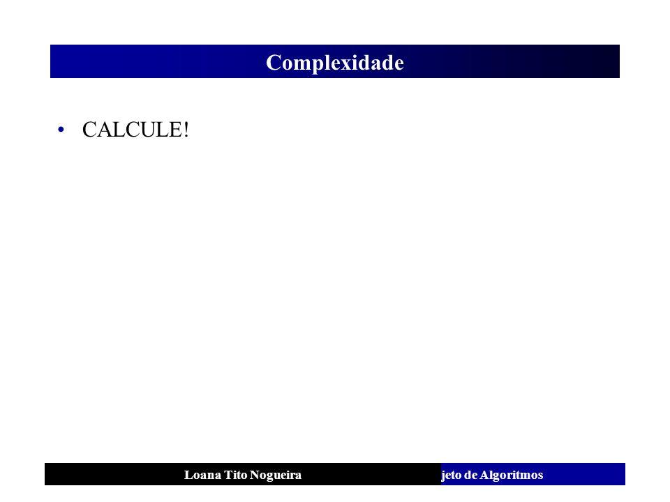 Complexidade CALCULE! Loana Tito Nogueira