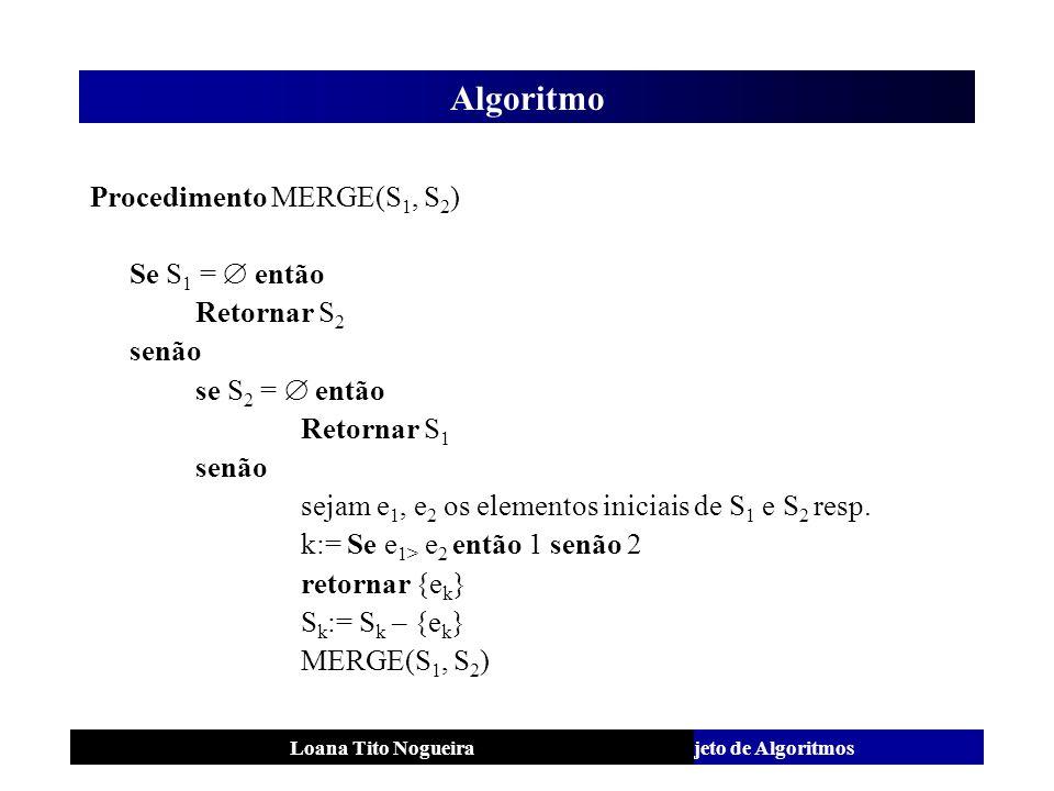 Algoritmo Procedimento MERGE(S1, S2) Se S1 =  então Retornar S2 senão