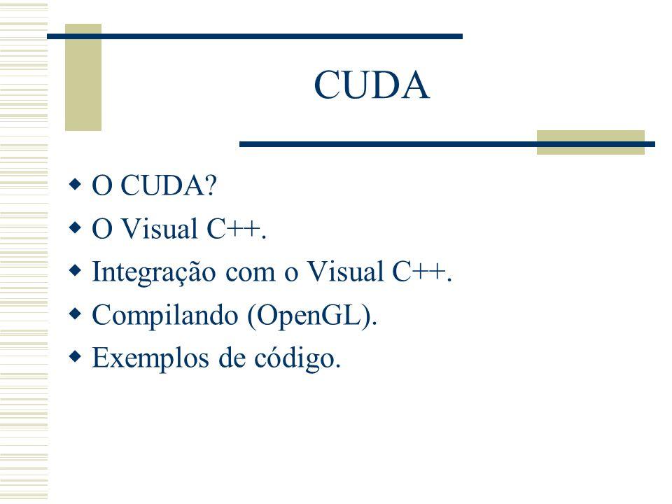 CUDA O CUDA O Visual C++. Integração com o Visual C++.