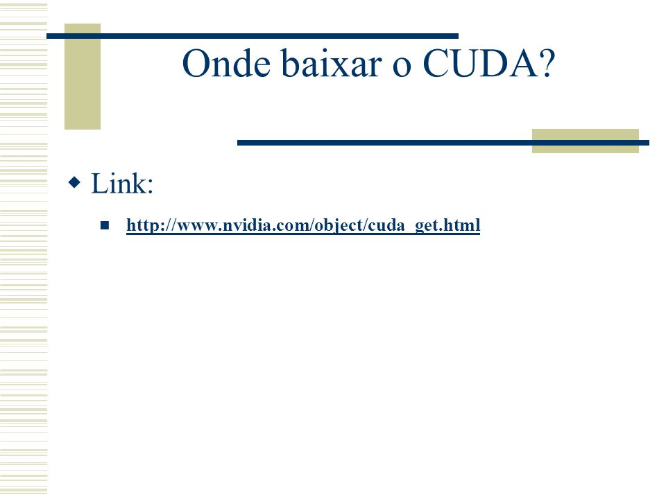 Onde baixar o CUDA Link: http://www.nvidia.com/object/cuda_get.html