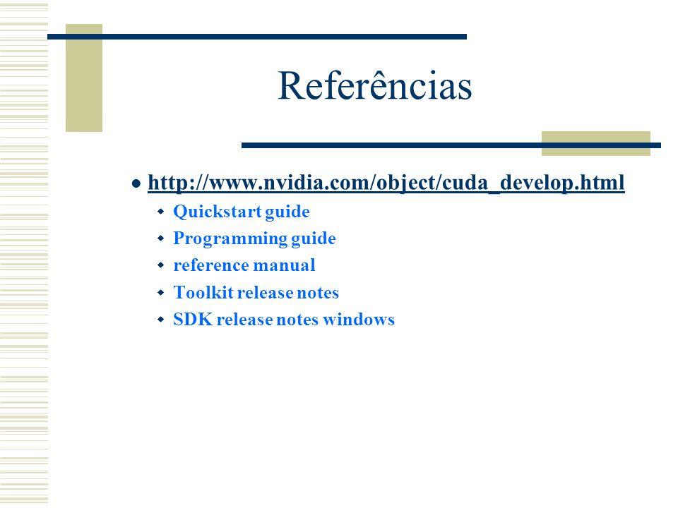 Referências http://www.nvidia.com/object/cuda_develop.html