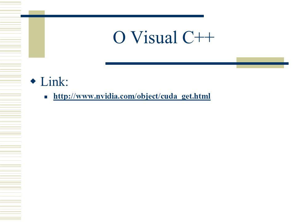 O Visual C++ Link: http://www.nvidia.com/object/cuda_get.html