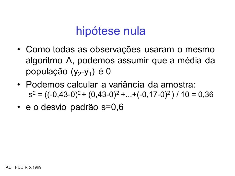 hipótese nula Como todas as observações usaram o mesmo algoritmo A, podemos assumir que a média da população (y2-y1) é 0.