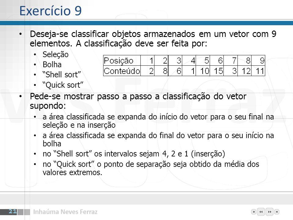 Exercício 9Deseja-se classificar objetos armazenados em um vetor com 9 elementos. A classificação deve ser feita por: