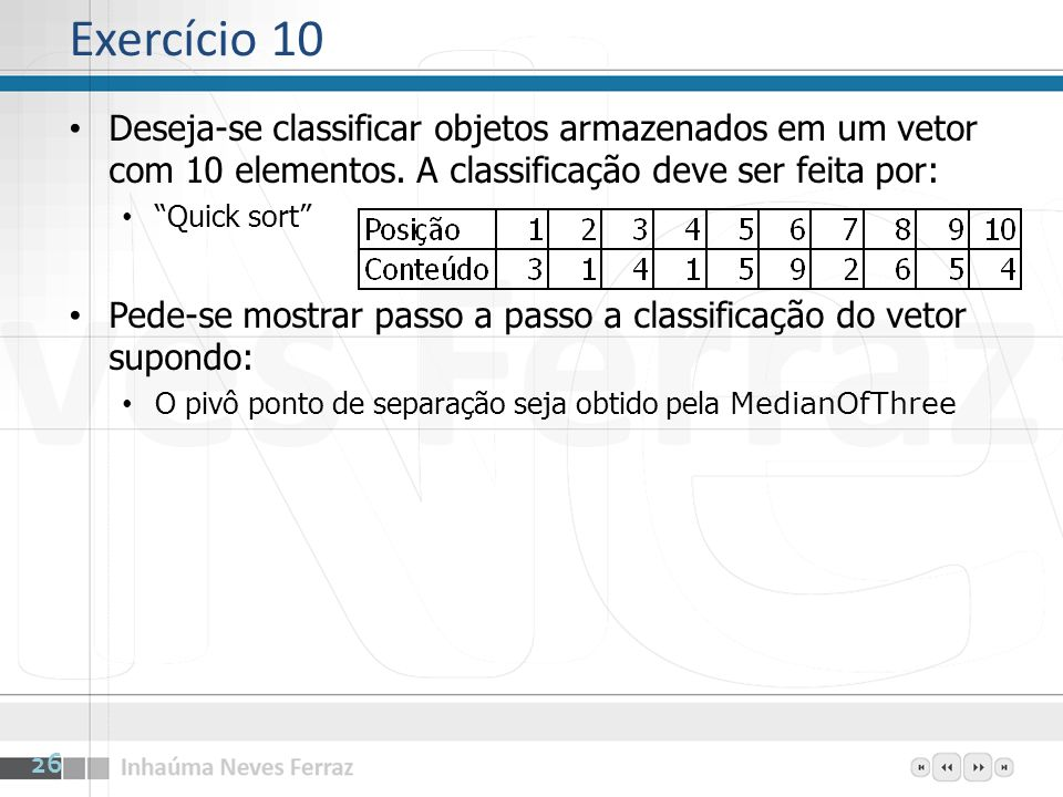 Exercício 10Deseja-se classificar objetos armazenados em um vetor com 10 elementos. A classificação deve ser feita por:
