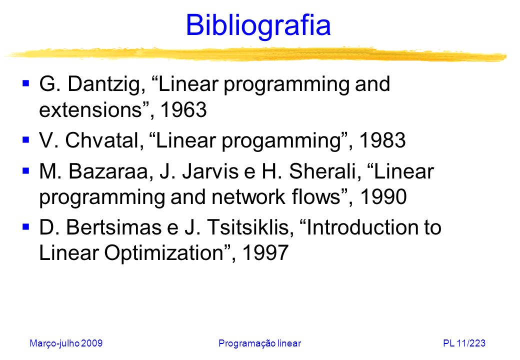 Bibliografia G. Dantzig, Linear programming and extensions , 1963