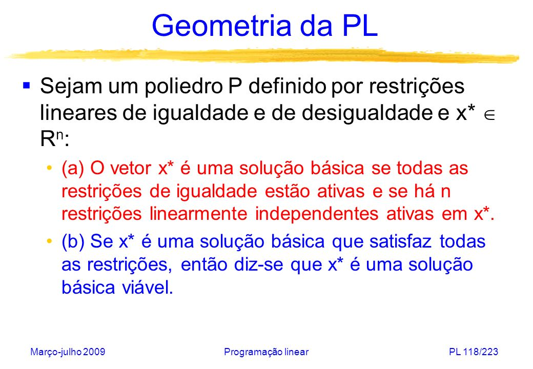 Geometria da PL Sejam um poliedro P definido por restrições lineares de igualdade e de desigualdade e x*  Rn: