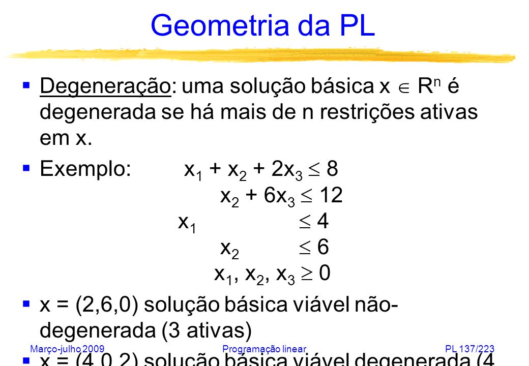 Geometria da PLDegeneração: uma solução básica x  Rn é degenerada se há mais de n restrições ativas em x.