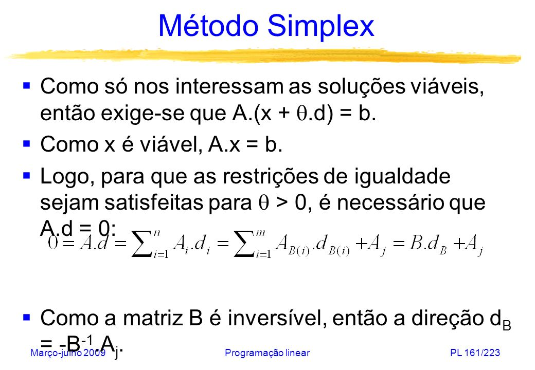 Método Simplex Como só nos interessam as soluções viáveis, então exige-se que A.(x + .d) = b. Como x é viável, A.x = b.