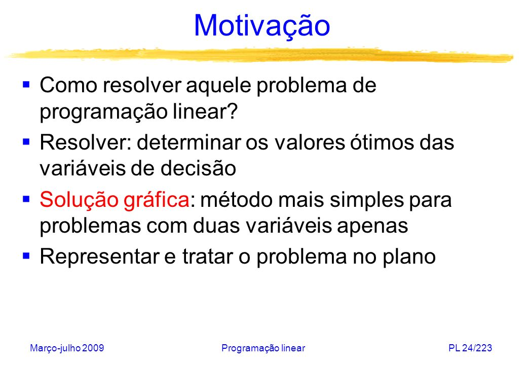 Motivação Como resolver aquele problema de programação linear