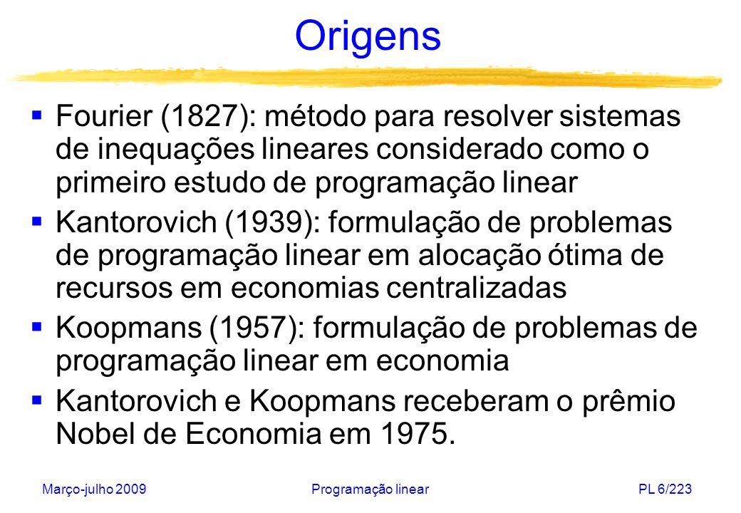 Origens Fourier (1827): método para resolver sistemas de inequações lineares considerado como o primeiro estudo de programação linear.