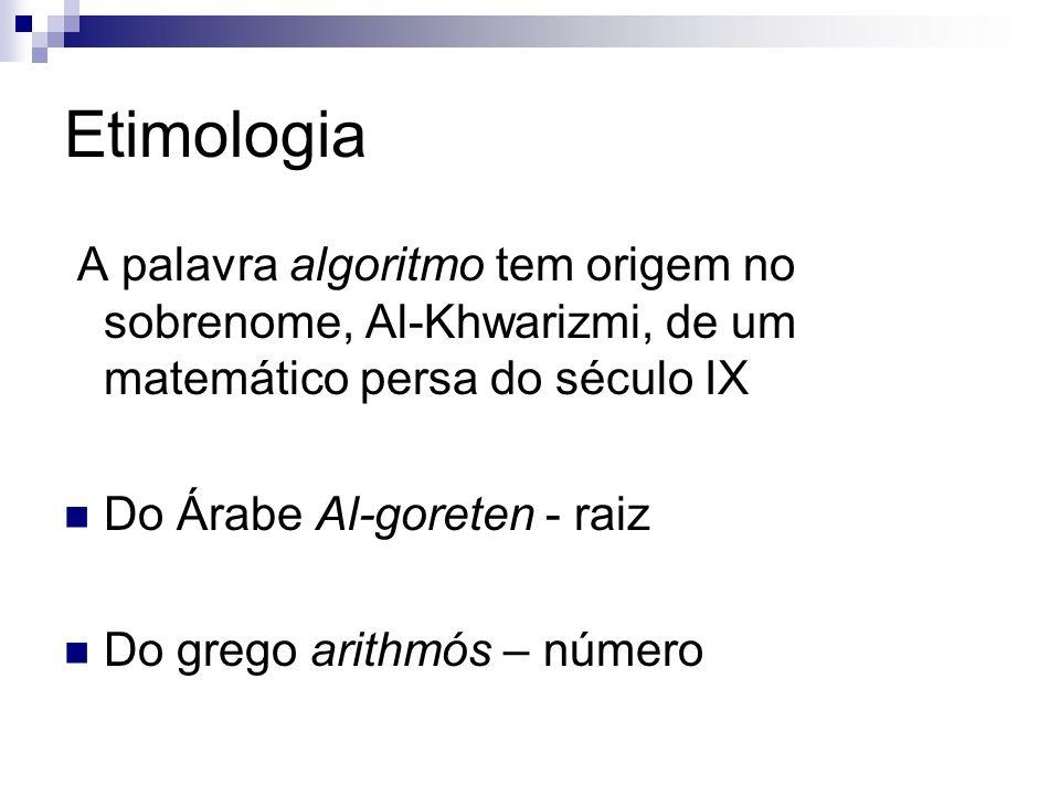 Etimologia A palavra algoritmo tem origem no sobrenome, Al-Khwarizmi, de um matemático persa do século IX.