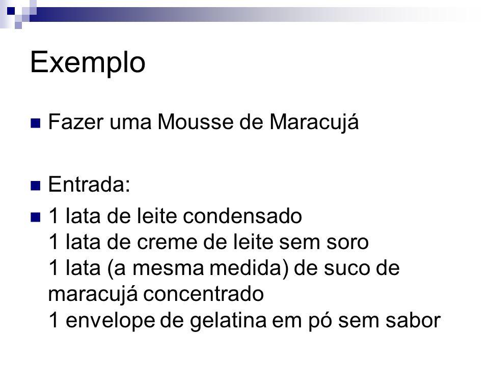 Exemplo Fazer uma Mousse de Maracujá Entrada: