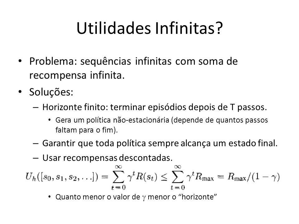 Utilidades Infinitas Problema: sequências infinitas com soma de recompensa infinita. Soluções: