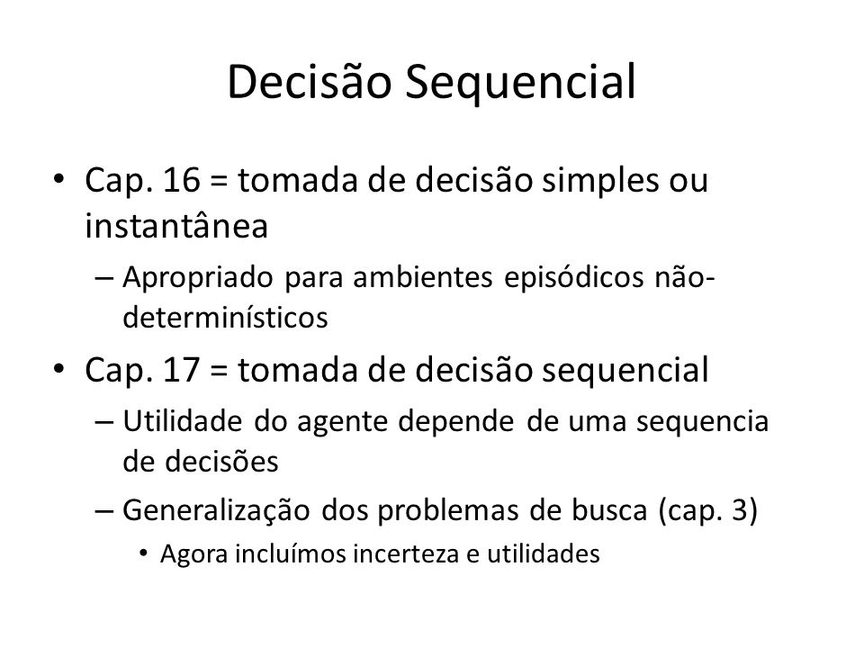 Decisão Sequencial Cap. 16 = tomada de decisão simples ou instantânea
