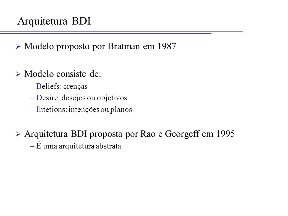 Arquitetura BDI Modelo proposto por Bratman em 1987