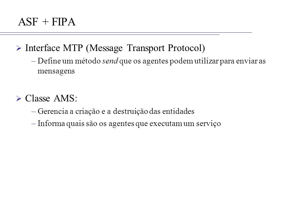 ASF + FIPA Interface MTP (Message Transport Protocol) Classe AMS: