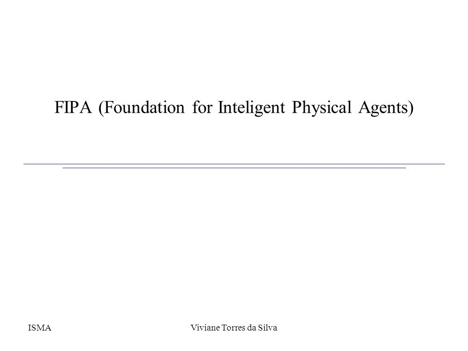 FIPA (Foundation for Inteligent Physical Agents)