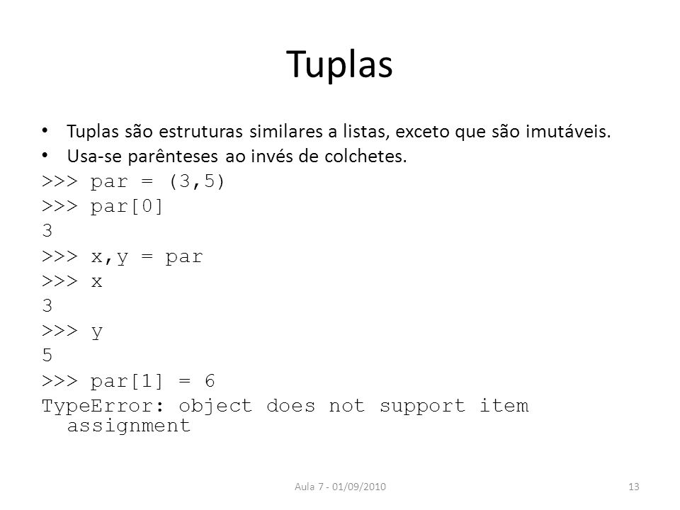 Tuplas Tuplas são estruturas similares a listas, exceto que são imutáveis. Usa-se parênteses ao invés de colchetes.