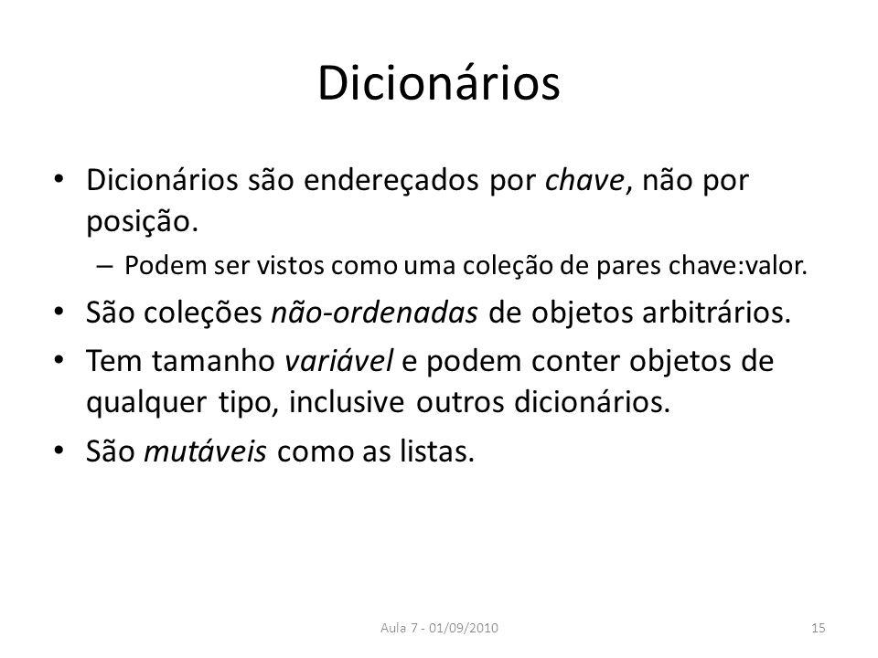 Dicionários Dicionários são endereçados por chave, não por posição.