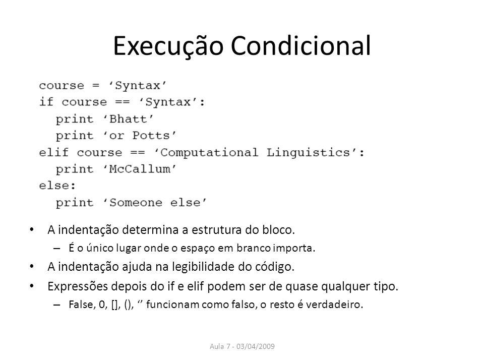 Execução Condicional A indentação determina a estrutura do bloco.