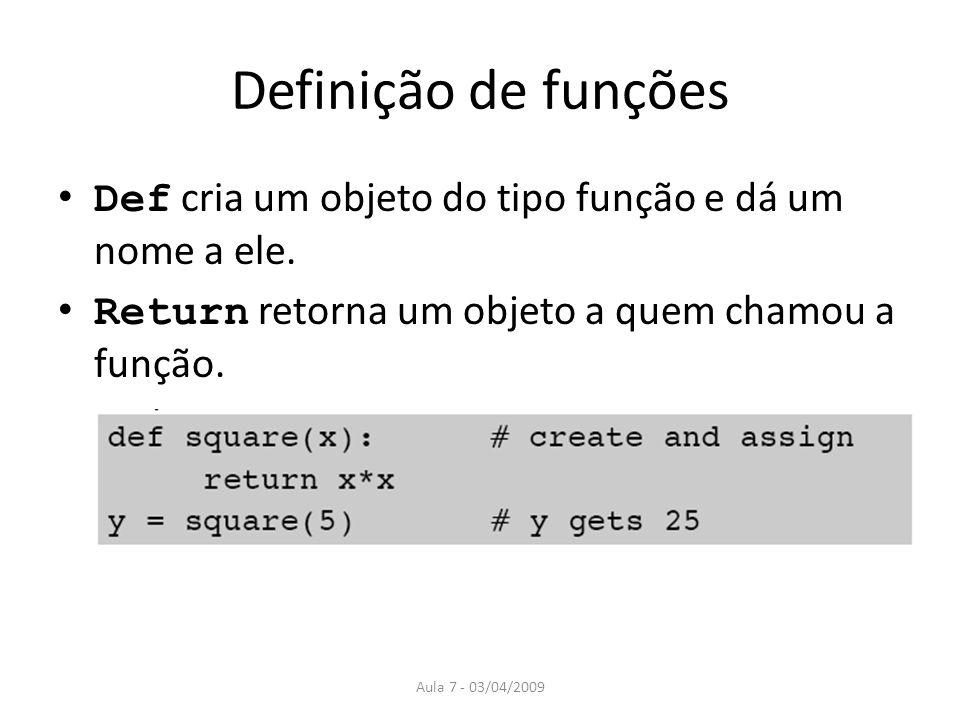 Definição de funções Def cria um objeto do tipo função e dá um nome a ele. Return retorna um objeto a quem chamou a função.