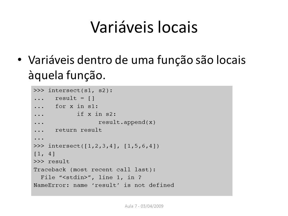Variáveis locais Variáveis dentro de uma função são locais àquela função. Aula 7 - 03/04/2009