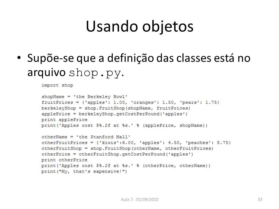 Usando objetos Supõe-se que a definição das classes está no arquivo shop.py. Aula 7 - 01/09/2010