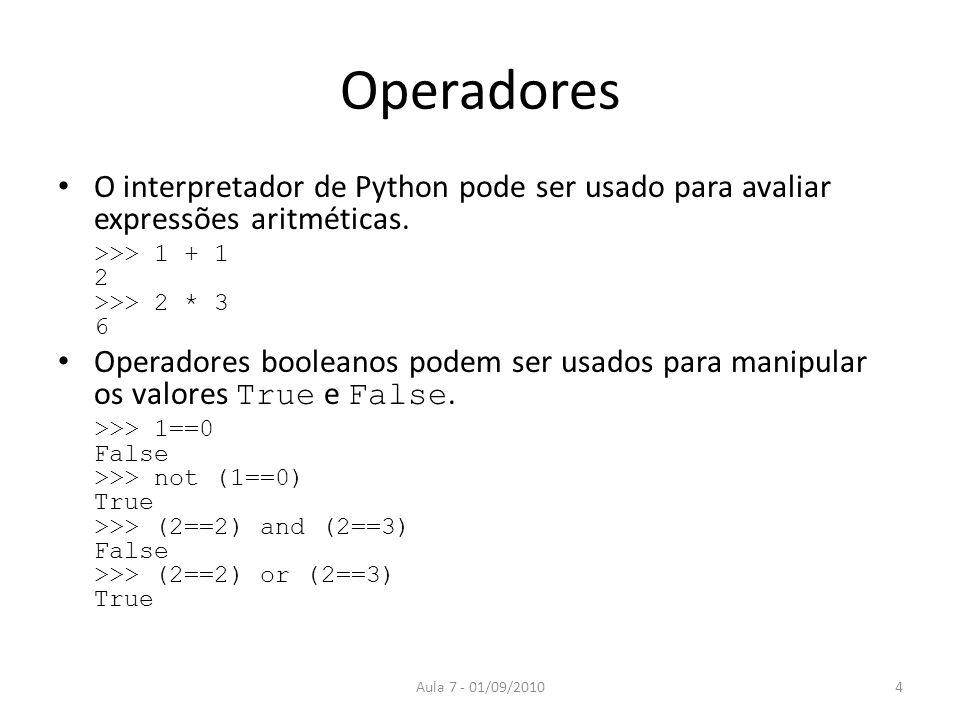 Operadores O interpretador de Python pode ser usado para avaliar expressões aritméticas. >>> 1 + 1 2 >>> 2 * 3 6