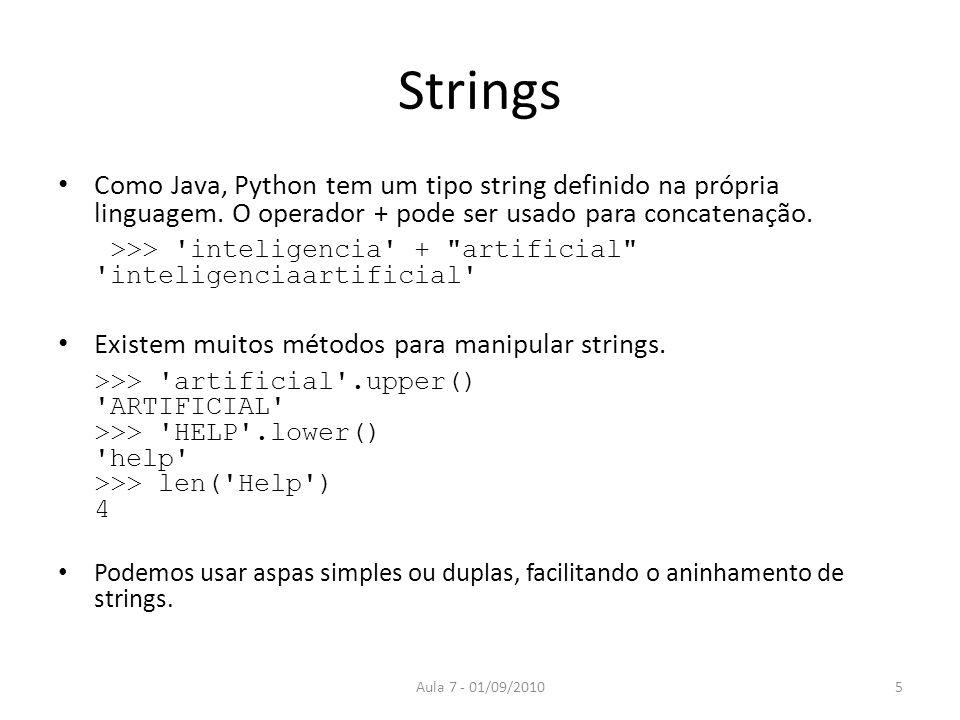 Strings Como Java, Python tem um tipo string definido na própria linguagem. O operador + pode ser usado para concatenação.