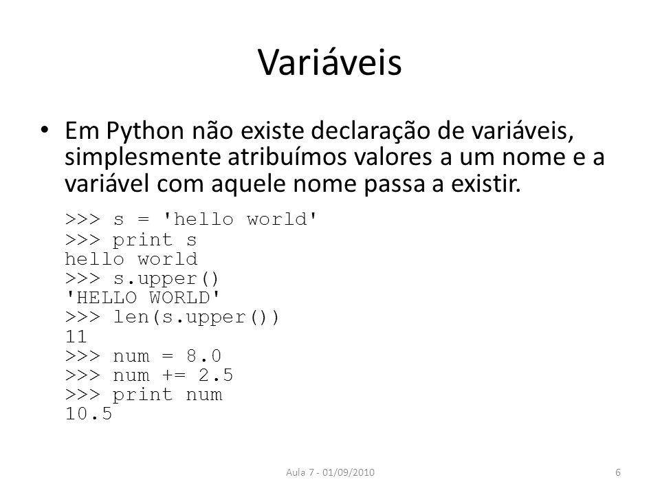 Variáveis Em Python não existe declaração de variáveis, simplesmente atribuímos valores a um nome e a variável com aquele nome passa a existir.