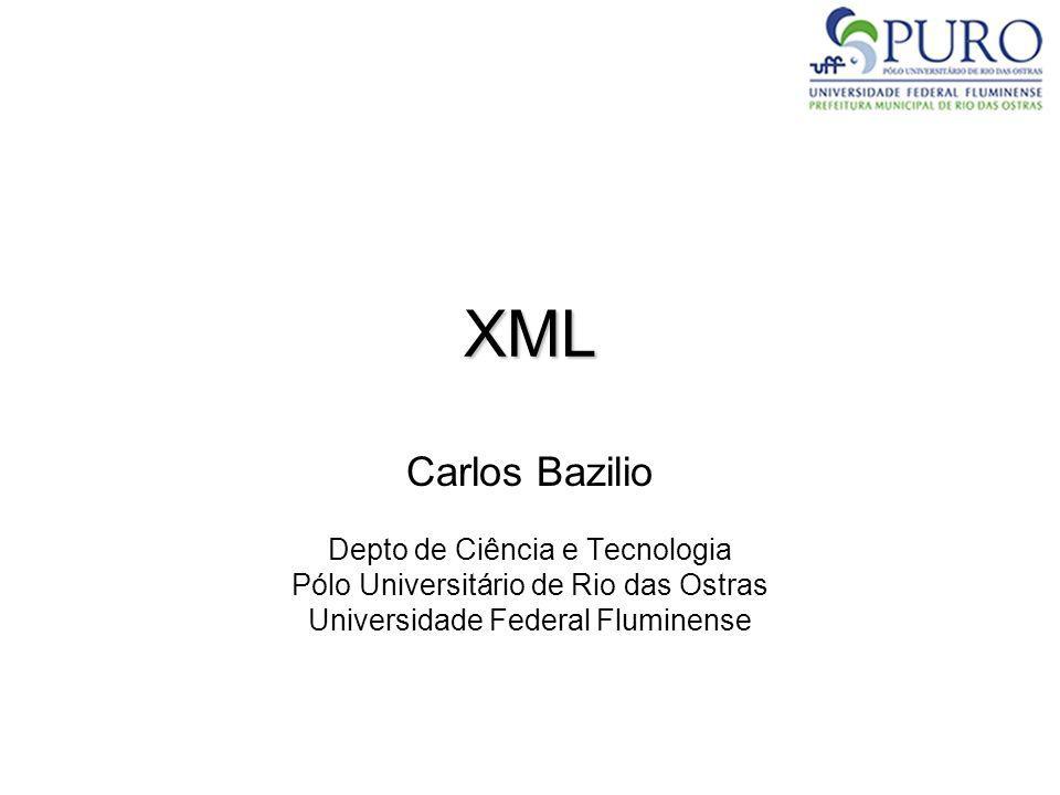 XML Carlos Bazilio Depto de Ciência e Tecnologia