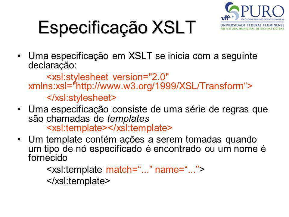 Especificação XSLT Uma especificação em XSLT se inicia com a seguinte declaração: