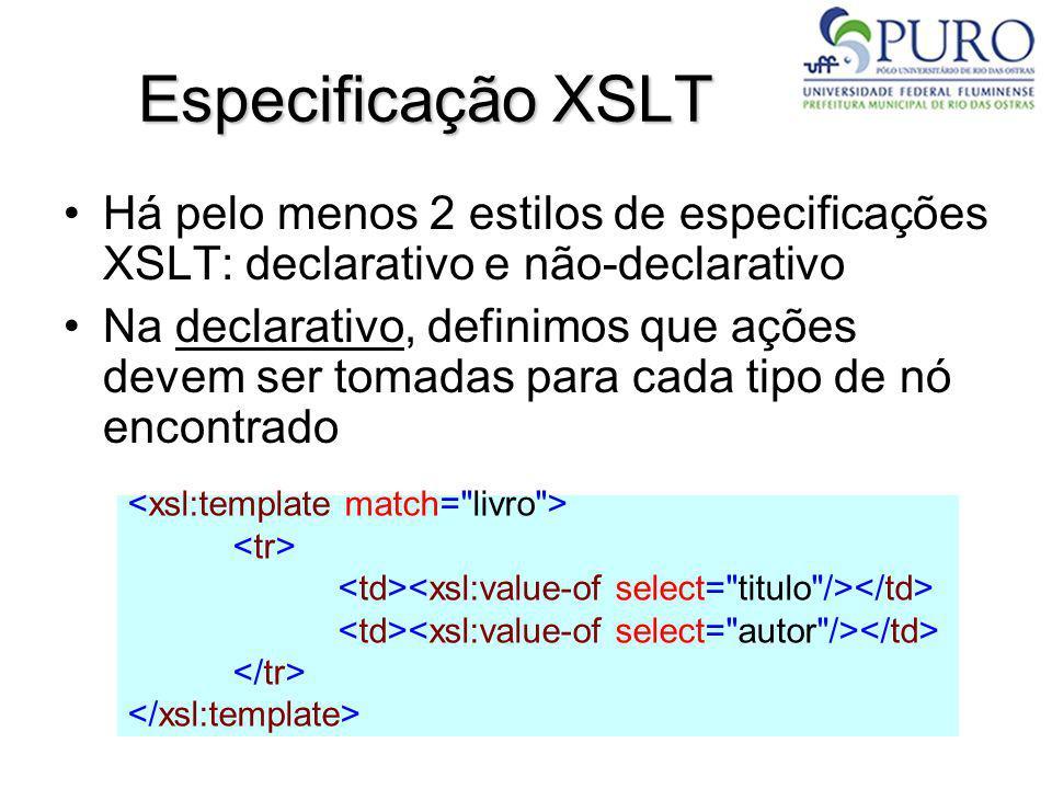 Especificação XSLT Há pelo menos 2 estilos de especificações XSLT: declarativo e não-declarativo.