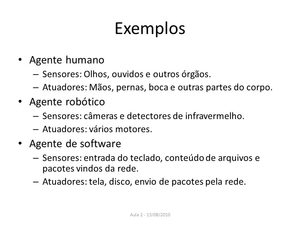 Exemplos Agente humano Agente robótico Agente de software