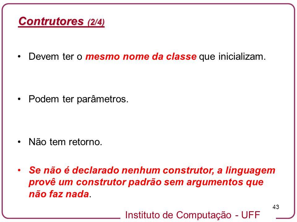 Contrutores (2/4) Devem ter o mesmo nome da classe que inicializam.