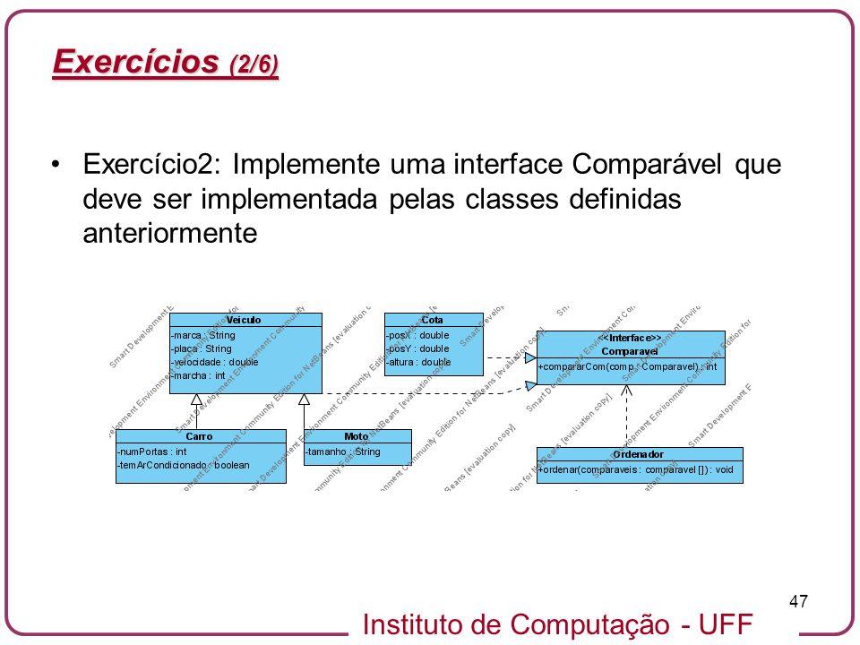 Exercícios (2/6) Exercício2: Implemente uma interface Comparável que deve ser implementada pelas classes definidas anteriormente.