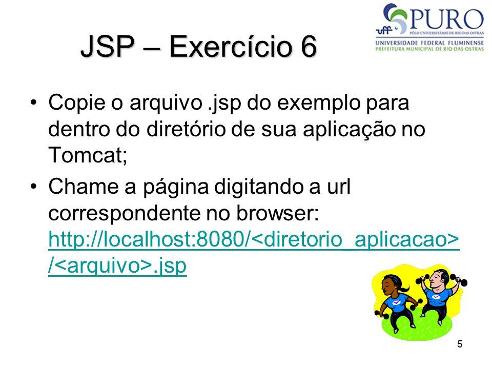 JSP – Exercício 6 Copie o arquivo .jsp do exemplo para dentro do diretório de sua aplicação no Tomcat;
