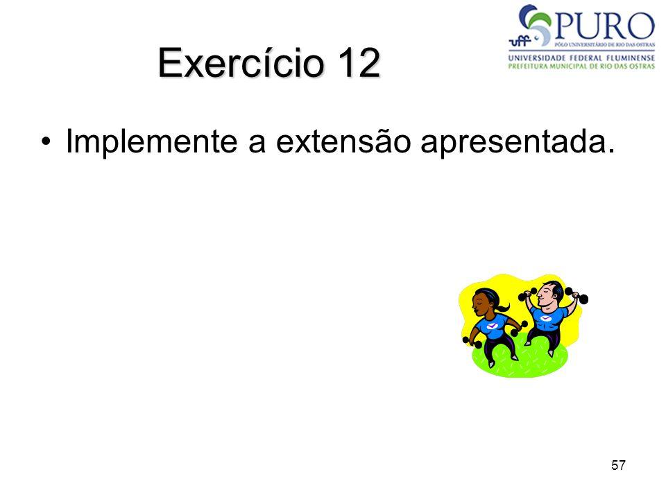 Exercício 12 Implemente a extensão apresentada.