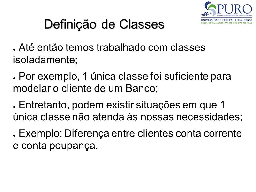 Definição de Classes Até então temos trabalhado com classes isoladamente;