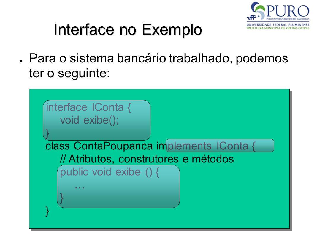 Interface no Exemplo Para o sistema bancário trabalhado, podemos ter o seguinte: interface IConta {