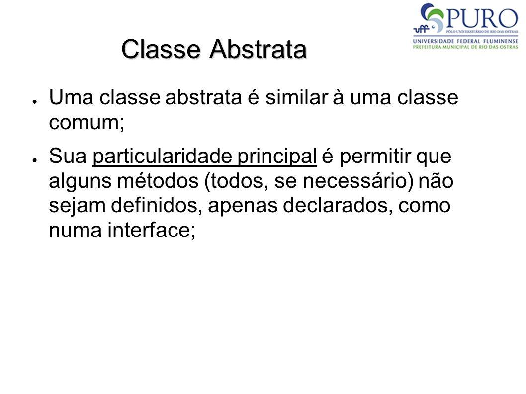 Classe Abstrata Uma classe abstrata é similar à uma classe comum;