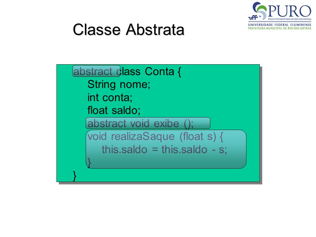 Classe Abstrata abstract class Conta { String nome; int conta;