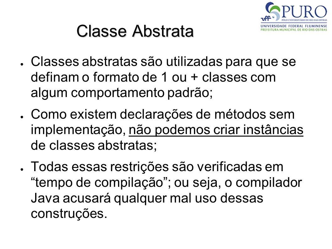 Classe Abstrata Classes abstratas são utilizadas para que se definam o formato de 1 ou + classes com algum comportamento padrão;
