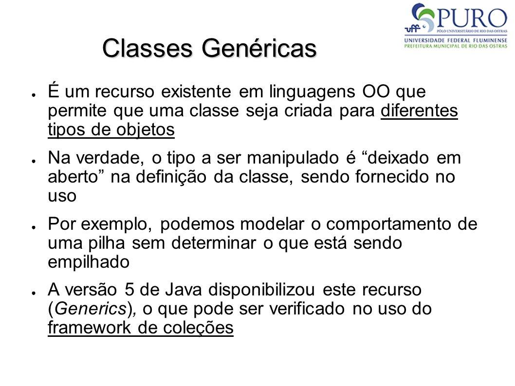 Classes Genéricas É um recurso existente em linguagens OO que permite que uma classe seja criada para diferentes tipos de objetos.