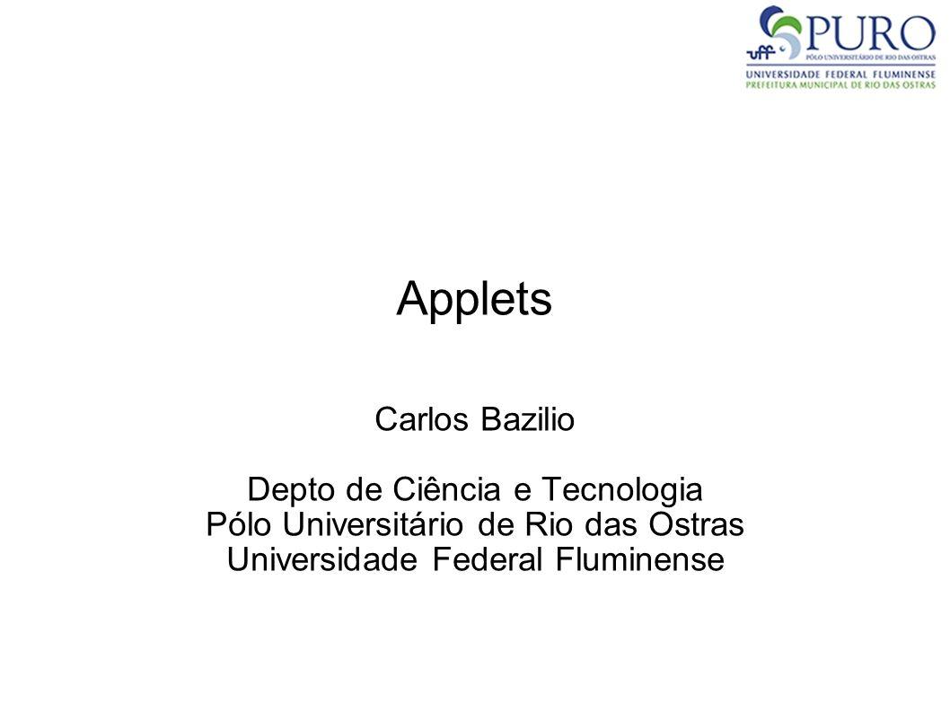 Applets Carlos Bazilio Depto de Ciência e Tecnologia